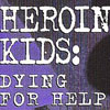Heroin Kids: Dying for Help