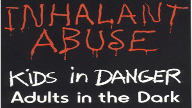 Inhalant Abuse: Kids in Danger/Adults in the Dark